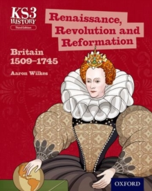 Key Stage 3 History by Aaron Wilkes: Renaissance, Revolution and Reformation: Britain 1509-1745 Student Book, Paperback Book