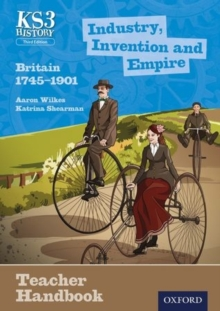 Key Stage 3 History by Aaron Wilkes: Industry, Invention and Empire: Britain 1745-1901 Teacher Handbook, Paperback / softback Book