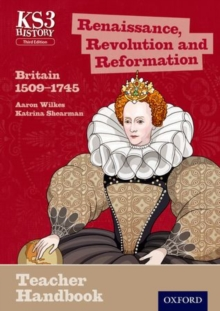 Key Stage 3 History by Aaron Wilkes: Renaissance, Revolution and Reformation: Britain 1509-1745 Teacher Handbook, Paperback Book