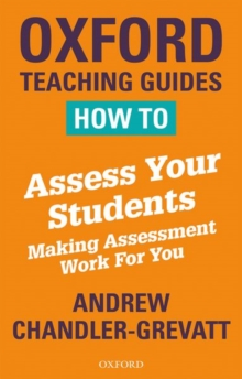 How to Assess Your Students : Making Assessment Work For You, Paperback Book