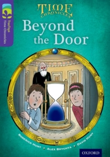 Oxford Reading Tree TreeTops Time Chronicles: Level 11: Beyond The Door, Paperback Book