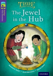 Oxford Reading Tree TreeTops Time Chronicles: Level 11: The Jewel In The Hub, Paperback Book