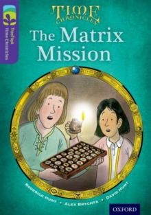 Oxford Reading Tree TreeTops Time Chronicles: Level 11: The Matrix Mission, Paperback Book