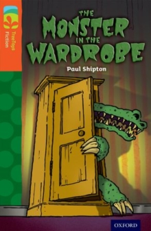 Oxford Reading Tree TreeTops Fiction: Level 13 More Pack A: The Monster in the Wardrobe, Paperback Book