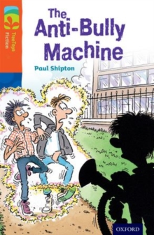 Oxford Reading Tree TreeTops Fiction: Level 13 More Pack B: The Anti-Bully Machine, Paperback Book