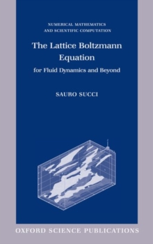 The Lattice Boltzmann Equation : For Fluid Dynamics and Beyond, Hardback Book