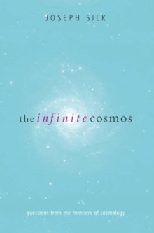 The Infinite Cosmos : Questions from the frontiers of cosmology, Hardback Book