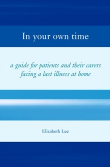 In Your Own Time : A guide for patients and their carers facing a last illness at home, Paperback / softback Book