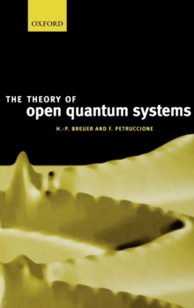 The Theory of Open Quantum Systems, Hardback Book