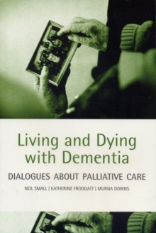 Living and dying with dementia : Dialogues about palliative care, Paperback / softback Book