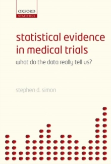 Statistical Evidence in Medical Trials : What do the data really tell us?, Paperback / softback Book