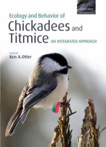 Ecology and Behavior of Chickadees and Titmice : an integrated approach, Hardback Book
