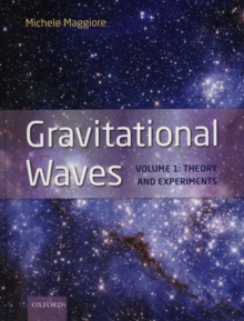 Gravitational Waves : Volume 1: Theory and Experiments, Hardback Book