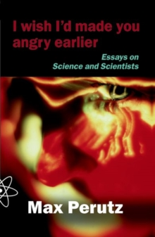 I Wish I'd Made You Angry Earlier : Essays on Science, Scientists and Humanity, Paperback / softback Book