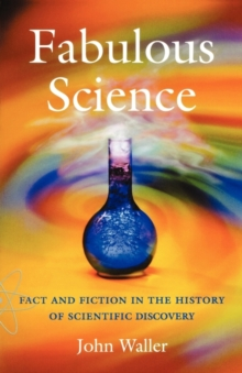 Fabulous Science : Fact and Fiction in the History of Scientific Discovery, Paperback / softback Book