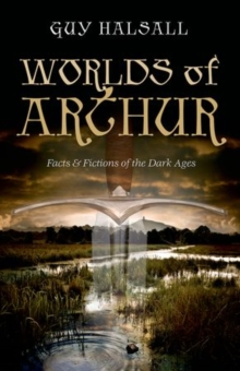 Worlds of Arthur : Facts and Fictions of the Dark Ages, Paperback Book