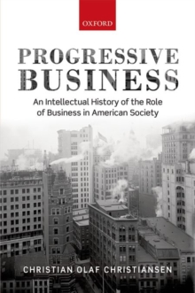 Progressive Business : An Intellectual History of the Role of Business in American Society, Hardback Book