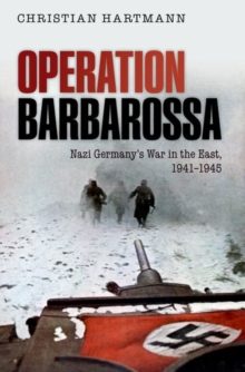 Operation Barbarossa : Nazi Germany's War in the East, 1941-1945, Paperback / softback Book
