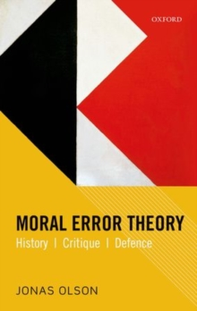 Moral Error Theory : History, Critique, Defence, Hardback Book