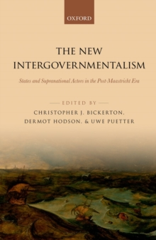The New Intergovernmentalism : States and Supranational Actors in the Post-Maastricht Era, Hardback Book