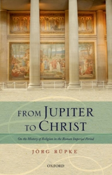 From Jupiter to Christ : On the History of Religion in the Roman Imperial Period, Hardback Book