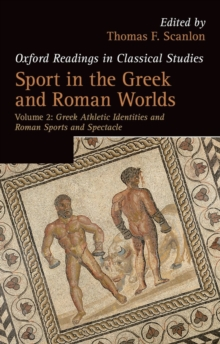 Sport in the Greek and Roman Worlds: Volume 2 : Greek Athletic Identities and Roman Sports and Spectacle, Paperback / softback Book