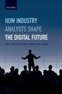 How Industry Analysts Shape the Digital Future, Hardback Book