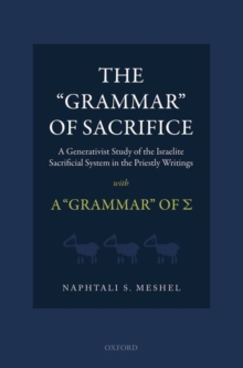 The 'Grammar' of Sacrifice : A Generativist Study of the Israelite Sacrificial System in the Priestly Writings with A 'Grammar' of, Hardback Book