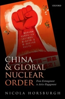 China and Global Nuclear Order : From Estrangement to Active Engagement, Hardback Book