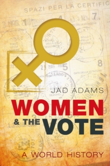 Women and the Vote : A World History, Hardback Book