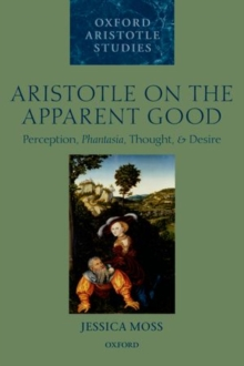 Aristotle on the Apparent Good : Perception, Phantasia, Thought, and Desire, Paperback / softback Book