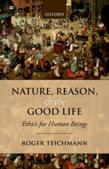 Nature, Reason, and the Good Life : Ethics for Human Beings, Paperback / softback Book