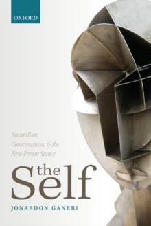 The Self : Naturalism, Consciousness, and the First-Person Stance, Paperback / softback Book