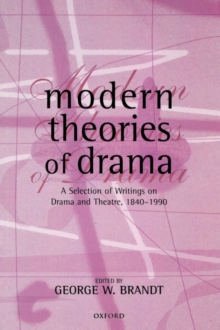 Modern Theories of Drama : A Selection of Writings on Drama and Theatre, 1850-1990, Paperback Book