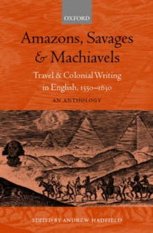 Amazons, Savages, and Machiavels : Travel and Colonial Writing in English, 1550-1630: An Anthology, Paperback / softback Book