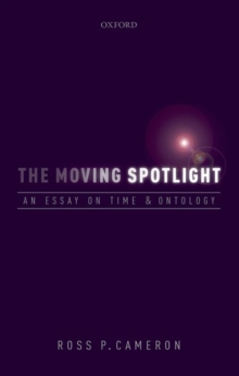 The Moving Spotlight : An Essay on Time and Ontology, Hardback Book