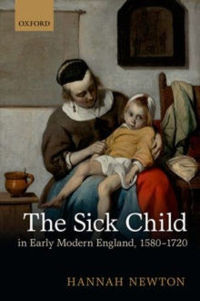 The Sick Child in Early Modern England, 1580-1720, Paperback / softback Book