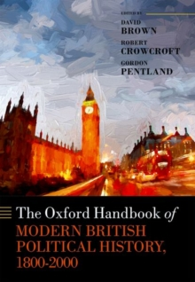 The Oxford Handbook of Modern British Political History, 1800-2000, Hardback Book