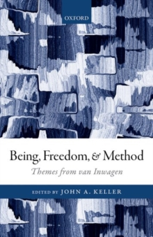 Being, Freedom, and Method : Themes from the Philosophy of Peter van Inwagen, Hardback Book