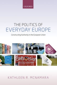 The Politics of Everyday Europe : Constructing Authority in the European Union, Hardback Book