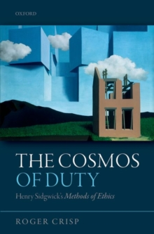 The Cosmos of Duty : Henry Sidgwick's Methods of Ethics, Hardback Book