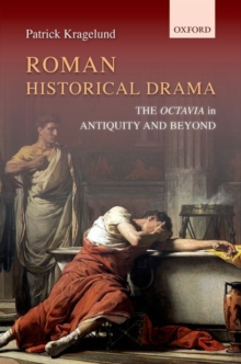 Roman Historical Drama : The Octavia In Antiquity and Beyond, Hardback Book