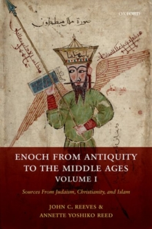 Enoch from Antiquity to the Middle Ages, Volume I : Sources From Judaism, Christianity, and Islam, Hardback Book