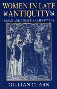 Women in Late Antiquity : Pagan and Christian Life-styles, Paperback / softback Book