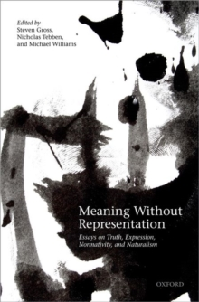 Meaning Without Representation : Essays on Truth, Expression, Normativity, and Naturalism, Hardback Book