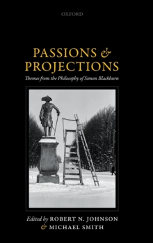 Passions and Projections : Themes from the Philosophy of Simon Blackburn, Hardback Book