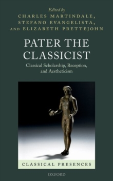 Pater the Classicist : Classical Scholarship, Reception, and Aestheticism, Hardback Book