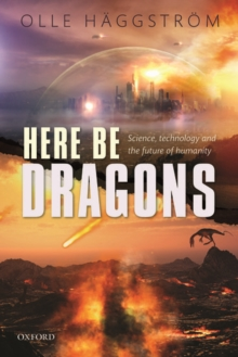 Here Be Dragons : Science, Technology and the Future of Humanity, Hardback Book