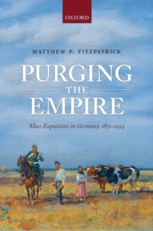 Purging the Empire : Mass Expulsions in Germany, 1871-1914, Hardback Book