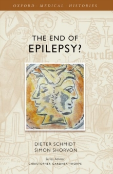 The End of Epilepsy? : A History of the Modern Era of Epilepsy Research 1860-2010, Hardback Book